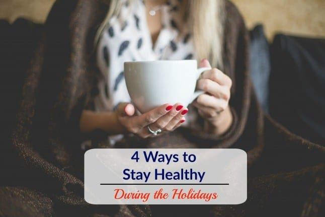 4 Ways to Stay Healthy During the Holidays