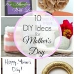 10 Crafts and DIY Ideas for Mother's Day